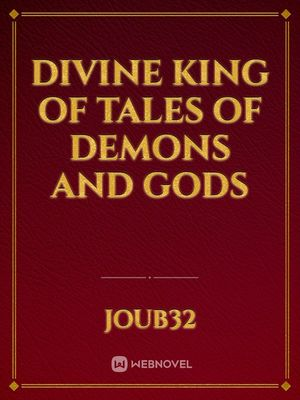 DIVINE KING OF TALES OF DEMONS AND GODS
