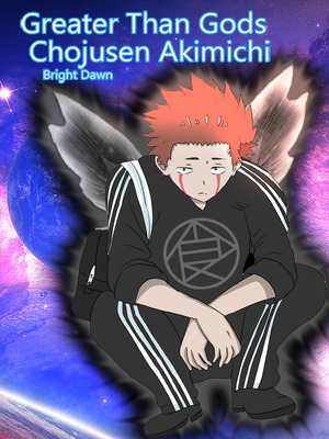 Greater Than Gods: Chojusen Akimichi [Complete: I'm On The Job Editting~ This Is What I'm Suppose To Write, Right?]