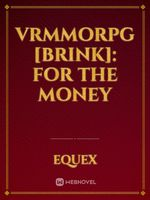 VRMMORPG [Brink]: For the Money