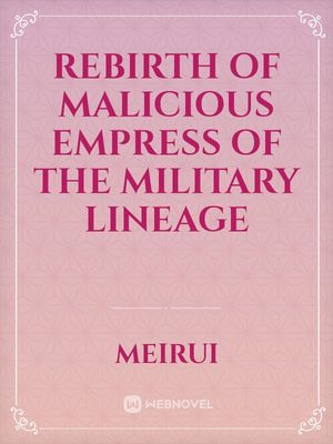 Rebirth of Malicious Empress of the Military Lineage