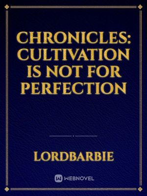 Chronicles: Cultivation is not for perfection