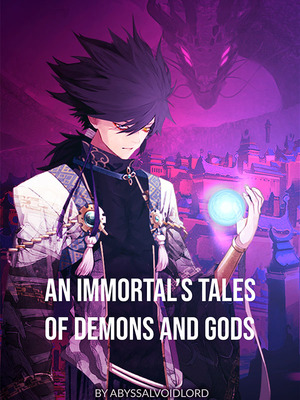 An Immortal's Tales Of Demons And Gods - TDG Fanfic