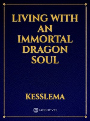 Living with an immortal dragon soul