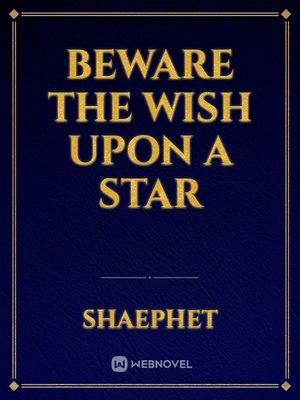 Beware the Wish upon a star