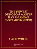 The Newest Dungeon Master Has An Anime System(Dropped)