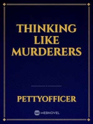 Thinking Like Murderers (Complete)