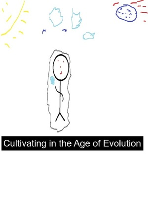 Cultivating in the Age of Evolution