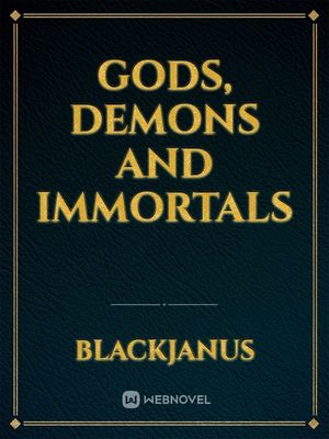 Gods, Demons and Immortals
