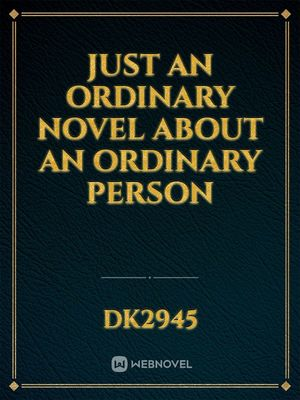 Just An Ordinary Novel About An Ordinary Person