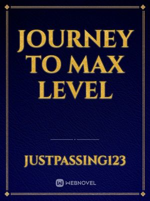 Journey to Max level