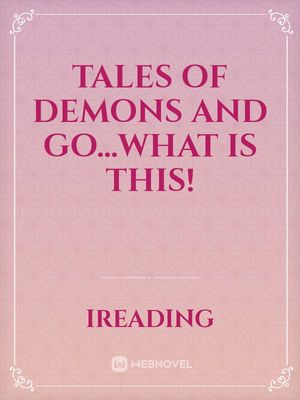 Tales of Demons and Go...WHAT IS THIS!