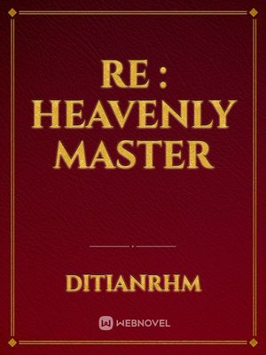 Re : Heavenly Master