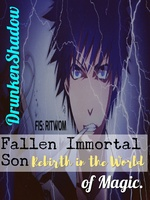 Fallen Immortal Son: Rebirth in the World of Magic; A Cultivating Mage.