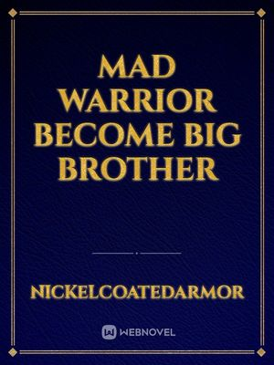 Mad Warrior Become Big Brother