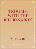 Trouble With The Billionaires