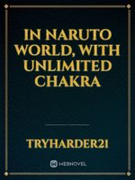 In Naruto world, with unlimited chakra