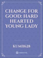 Change for Good: Hard Hearted Young Lady