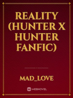 Reality (hunter x hunter fanfic)