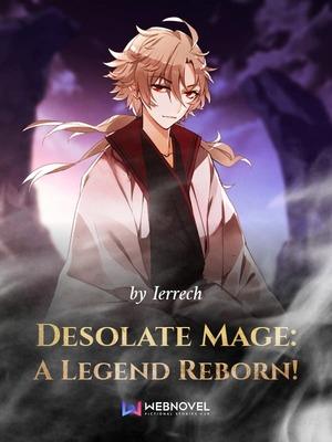 Desolate Mage: A Legend Reborn! - Magical Realism - Webnovel
