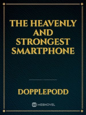 The Heavenly And Strongest Smartphone