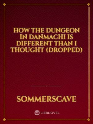 How the dungeon in Danmachi is different than I thought