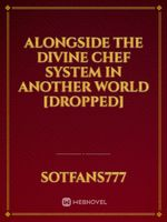 Alongside the Divine Chef System in Another World [Dropped]