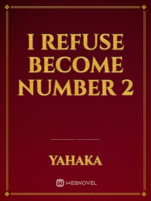 I Refuse Become Number 2