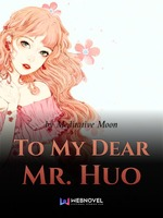 To My Dear Mr. Huo