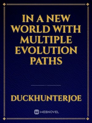 in a new world with multiple evolution paths