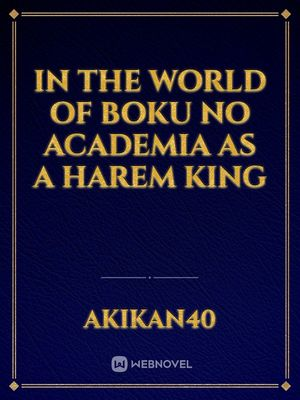 In The World of Boku no Academia as a Harem King