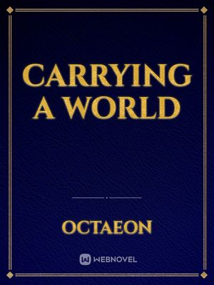 Carrying a World