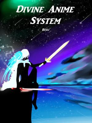 The Divine Anime System - others - Webnovel