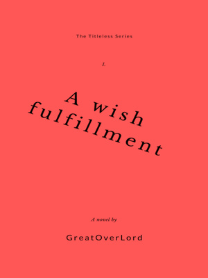 A Wish Fulfillment(dropped/rewriting)