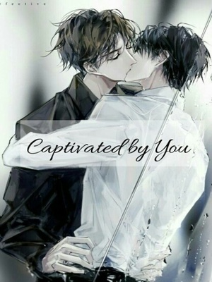 Captivated by You | BL (ON HIATUS)
