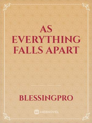 As Everything Falls Apart