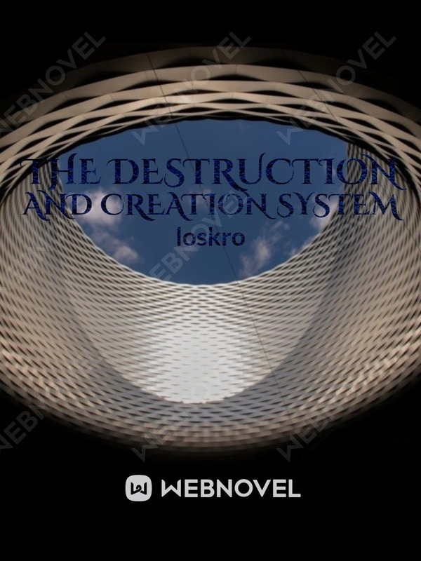 The destruction and creation system