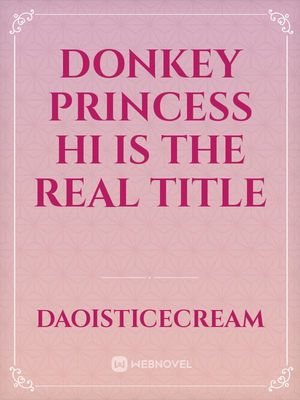 donkey princess  hi is the real title