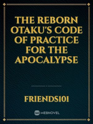 The Reborn Otaku's Code Of Practice For The Apocalypse