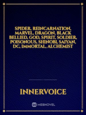 Spider, reincarnation, marvel, dragon, black bellied, god, spirit, soldier, poisonous, shinobi, saiyan, DC, immortal, alchemist