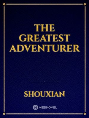 The Greatest Adventurer