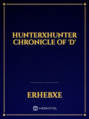 HunterXHunter Chronicle of 'D'