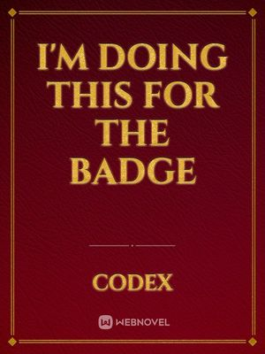 I'm doing this for the badge
