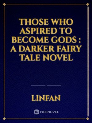 Those Who Aspired to Become Gods : A darker fairy tale novel