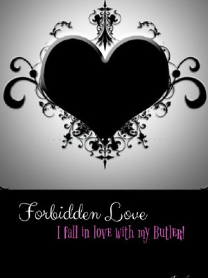Forbidden Love: I fall in love with my Butler!