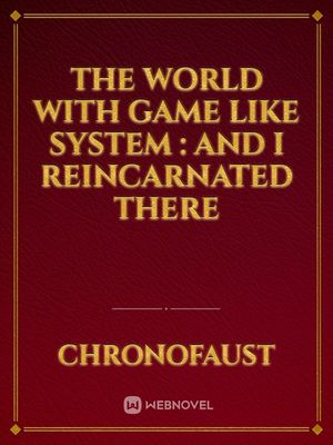 The world with Game like System : and I reincarnated there