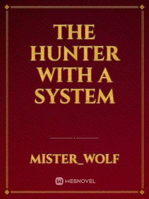 The Hunter With A System