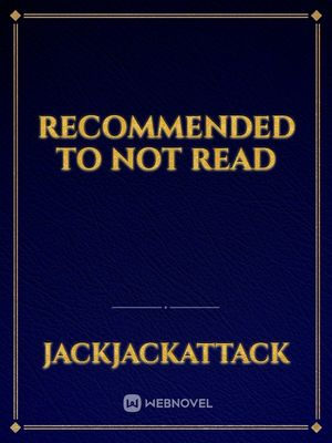 Recommended to not read