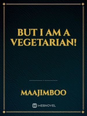 But I am a vegetarian!