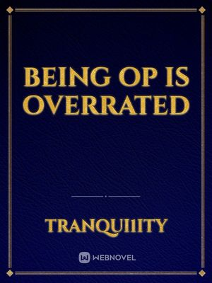 Being OP is Overrated