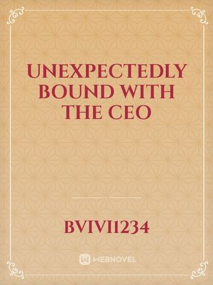 unexpectedly bound with the ceo